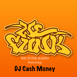 WE FUNK RADIO featuring DJ CASH MONEY