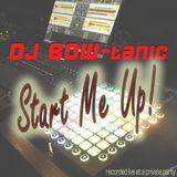 Start Me Up! (DJ BOW-tanic Live)