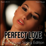 Vlad House - Perfect Love (April 2014 - Deep House Spring Edition) Mixed by Vlad House