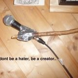 dont be a hater, be a creator