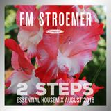 FM STROEMER - 2 Steps Essential Housemix August 2016 | www.fmstroemer.de