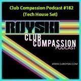 Club Compassion Podcast #182 (Tech House Set) - Royski