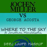 Jochen Miller vs George Acosta ft Jonathan Mendelsohn - Where To The Sky (Deej Loope Mashup)