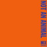 Mix 471 / Not An Animal
