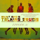 Saint Evo's Talking Drums Ep. 36