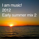 I am music! 2012 Early summer mix 2
