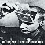 M-Nuclear - Fuck Da House Mix (Self Released - 1998)