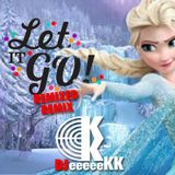 Let It Go (DJeeeeeKK vs Idina Menzel Remix)