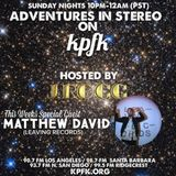 ADVENTURES IN STEREO w/ MATTHEW DAVID (LEAVING RECORDS)