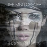 THE MIND OPENER - SHORT LESSON IV
