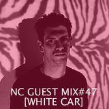NC GUEST MIX#47: WHITE CAR