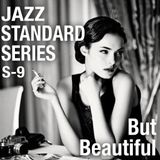 JAZZ STANDARD SERIES S-9 〜 But Beautiful 〜