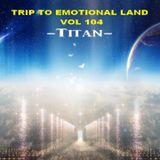 TRIP TO EMOTIONAL LAND VOL 104  - Titan -