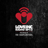 Love Inc Radio EP13 presented by The Shapeshifters