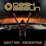 Dash Berlin, ASOT 500 - Argentina