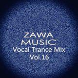 Zawa Music Vocal Trance Mix Vol.16