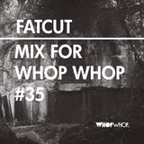 Fatcut - Mix For Whopwhop #35