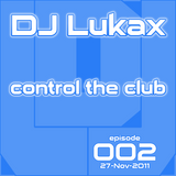 DJ Lukax - Control the club episode 002 (27-Nov-2011)