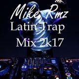 Mike Rmz - Latin Trap Mix 2k17