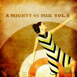 A mighty 45 mix vol.6