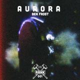 Rank No. 001 - Ben Frost : 'A U R O R A'.