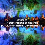 Influence - A Darker Blend of Influence (A ''Club 851 Rated'' Continuous Mix)