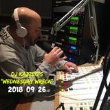 DJ Kazzeo- 2018 09 26 (Wednesday Wreck)