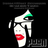 SundayNight Recording - we can make U dance- pOOn Edit