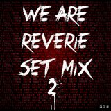We Are REVERIE Set Mix 2