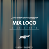 Mix Loco - La Compañia Editions - DjMarvin™