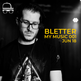 BLETTER - MY MUSIC 001 // JUN 18
