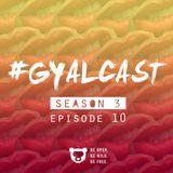 #GYALCAST S3, E10: Who Maced The Man Dem