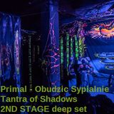 Primal - Obudzic Sypialnie Tantra of Shadows (29.10.2016) 2ND STAGE deep set