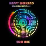 Happy Weekend Special Edition 4 - EDM Mix