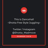 #THISISDANCEHALL (16-07-18) SHOTTA FREE STYLE MIX