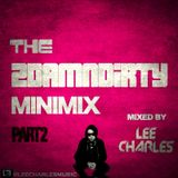 The 2DamnDirty MinMix Pt 2 - Mixed By Lee Charles