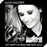 Julia Gautier - So Happy in Ibiza - Mixtape 2012