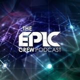 The Epic Crew Podcast Episode 011