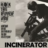 INCINERATOR - HANK THE RIPPER #98