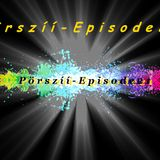 Pörszíí - Episode 21