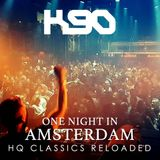 K90 - One Night in Amsterdam (HQ Classics Reloaded)