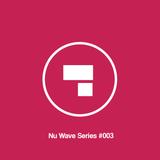 Nu Wave Series #003