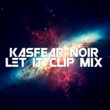 Kasfear Noir - Let it clip mix