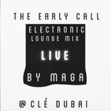The Early Call - Electronic Lounge live @ Cle Dubai mix by Maga