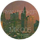 Ryan Broker - Mix 005
