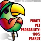 Pirate Pet Probability: 100% Parrot (Mixed By The Soundship Troopers)