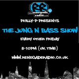 Philly-P - The Jung N Bass Show Renegade Radio 107.2 FM 1-3-2019