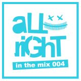 aLLriGhT in the mix 004