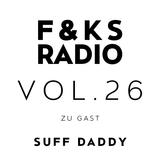 F&KS Radio Vol. 26 // SUFF DADDY