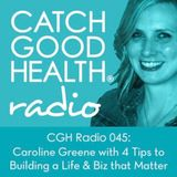 CGH Radio 045: Caroline Greene's 4 Tips to Building a Life & Biz that Matter